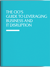The CIO's Guide to Leveraging Business and IT Disruption